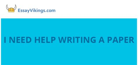 Need Help Writing Essay by I Need Help Writing A Paper Essayvikings Can Help You Essayvikings