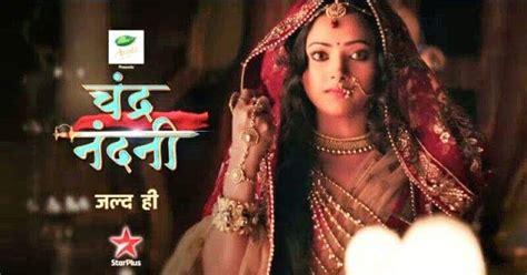 film india chandra nandini chandra nandini serial on star plus story timings