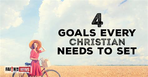 what every christian needs 0764209760 4 goals every christian needs to set faith in the news