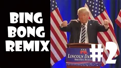donald trump bing bong donald trump bing bong remix compilation 2 youtube