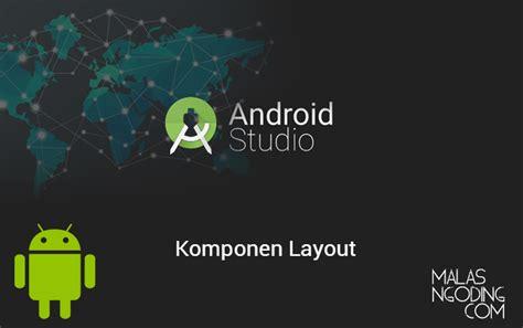 pengertian layout pada android membuat form register android archives malas ngoding