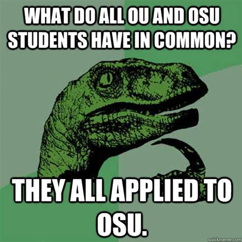 Osu Memes - what do all ou and osu students have in common they all applied to osu misc quickmeme