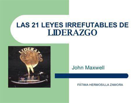 las 21 leyes irrefutables las 21 leyes irrefutables de liderazgo