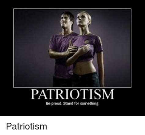 Funny Patriotic Memes - patriotism be proud stand for something patriotism funny