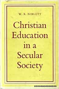 on secular education books christian education in a secular society w r niblett