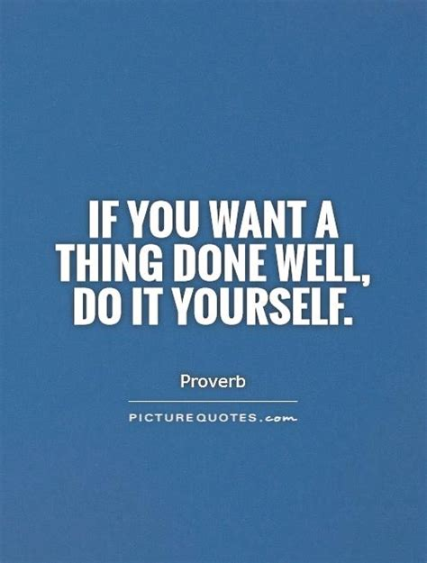 it yourself if you want a thing done well do it yourself picture quotes