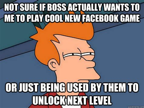 Cool Memes For Facebook - not sure if boss actually wants to me to play cool new