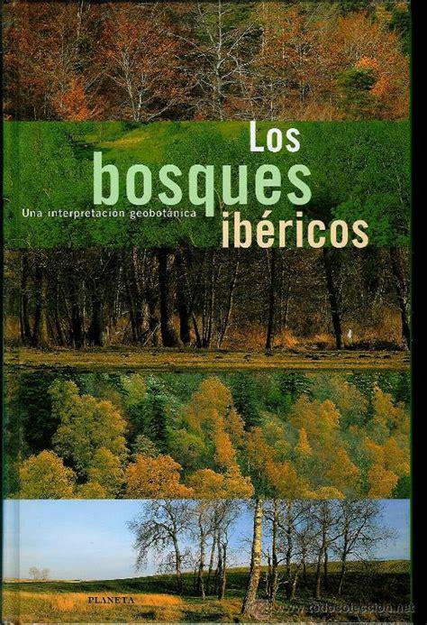 bosques ib 233 ricos los una interpretaci 243 n geobo comprar libros de biolog 237 a y bot 225 nica en