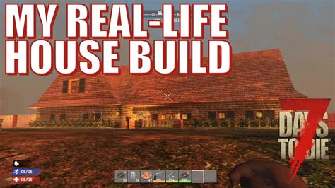 build my house built my real house in 7dtd gamecrawl