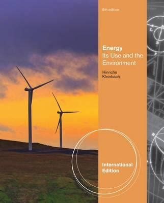 energy its use and the environment 9781133109020 energy its use and the environment roger