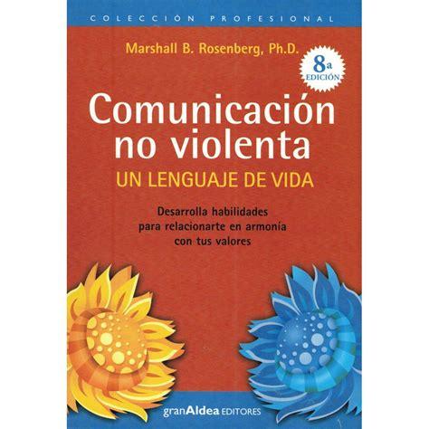 comunicacion no violenta un lenguaje de vida