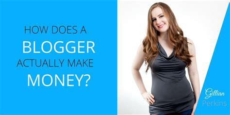 How Do Online Businesses Make Money - how do bloggers actually make money gillian perkins