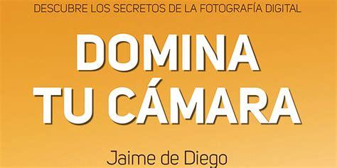 libro domina tu cmara los secretos de la fotograf 237 a nuevo libro de peterson fotografo digital y tutoriales photoshop