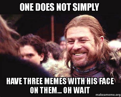 Ned Stark Meme Generator - one does not simply have three memes with his face on them
