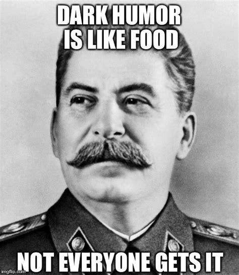 Dark Humor Memes - image tagged in stalin humor dark humor imgflip