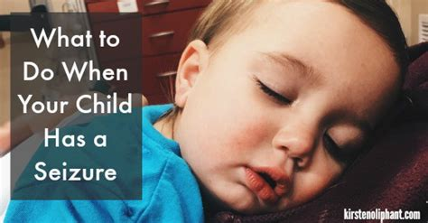what to do if has seizure what to do when your child has a seizure kirsten oliphant