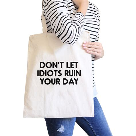 don t let idiot don t let idiot ruin your day canvas bag gift for