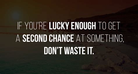 A Lucky Second Chance if you re lucky enough to get a second chance at something