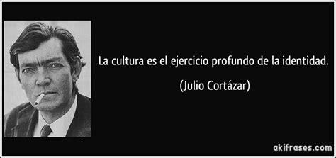 frases sobre la cultura frases citas y reflexiones la cultura es el ejercicio profundo de la identidad