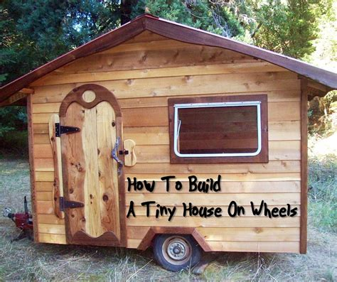 small house on wheels how to build a tiny house on wheels project shtf