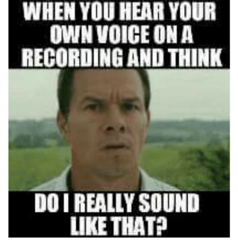 Sound Meme - when you hear your own voice on a recording and think doi