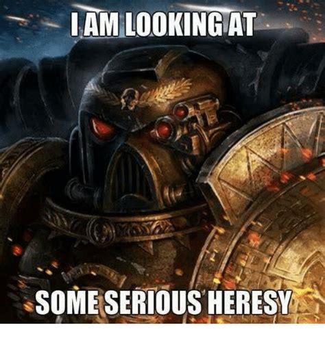 Heresy Meme - hamlookingat some serious heresy heresy meme on sizzle