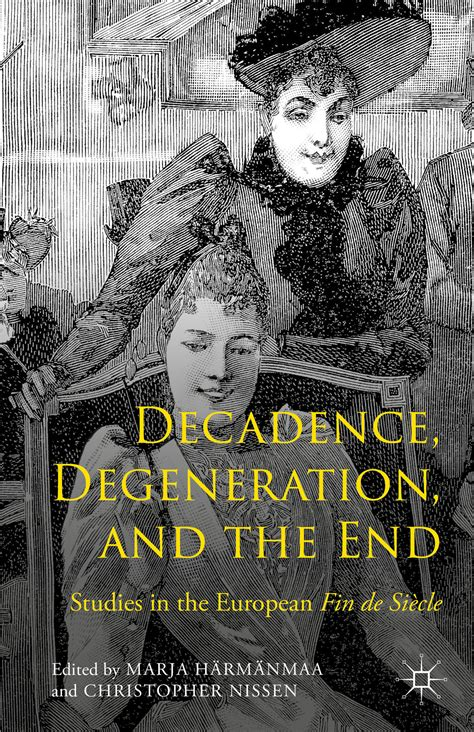 the of decadence european of the fin de siã cle japanese edition books decadence degeneration and the end studies in the