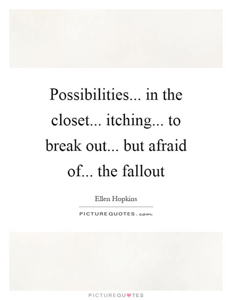 Afraid To Come Out Of The Closet by Possibilities In The Closet Itching To Out