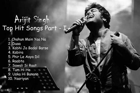 song by arijit arijit singh best top hit songs part i arijit singh