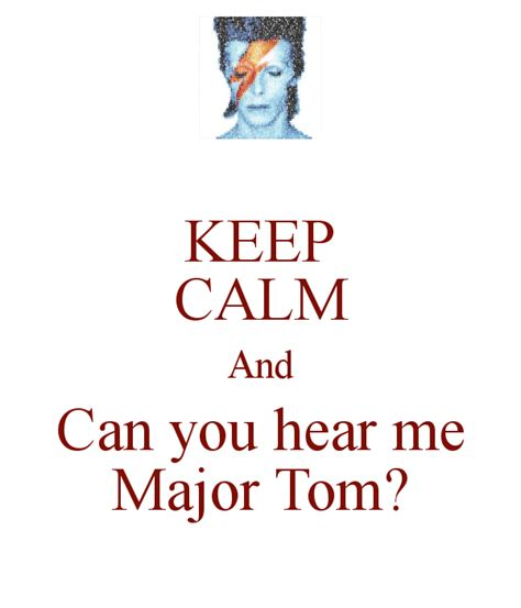 Can You Hear Me keep calm and can you hear me major tom keep calm and