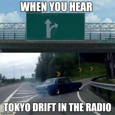 Drift Meme - drift car latest memes imgflip