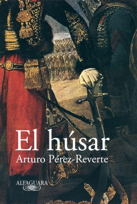 libro el husar the arturo p 233 rez reverte obra regi 243 n de murcia digital