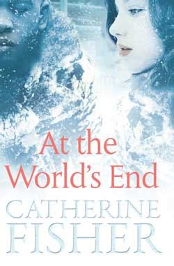 At Worlds End by At The World S End By Catherine Fisher