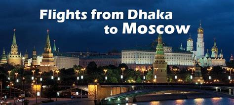 flights from dhaka to moscow cheap air tickets from dac to mow