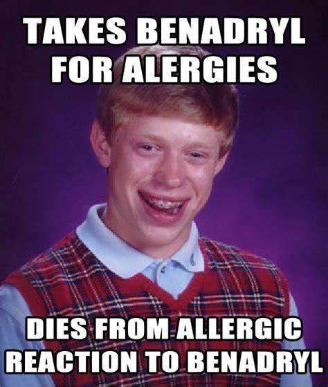 Allergy Meme - dies from allergic reaction to benadryl memes com