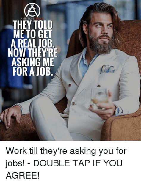 Get A Job Meme - 25 best memes about get a real job get a real job memes