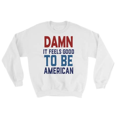 mp3 download damn it feels good to be a gangsta damn it feels good to be america 4th of july sweatshirt