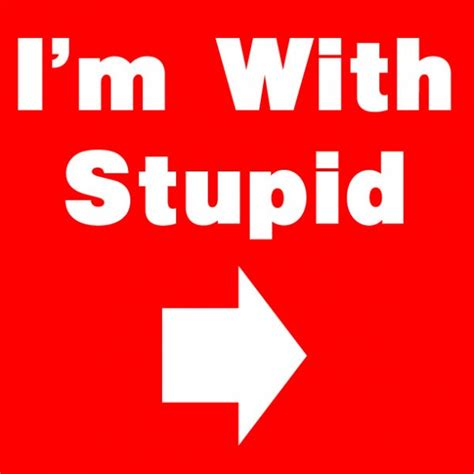 Im With Stupid i m with stupid