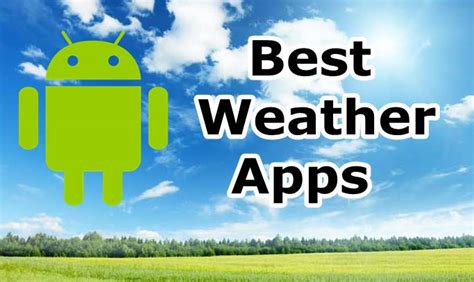best app for weather android top 10 best android weather apps widget for smartphone