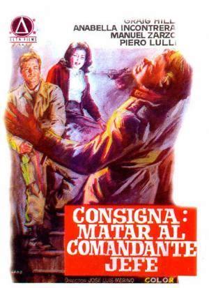 consigna matar a jose 8497632036 consigna matar al comandante en jefe 1970 filmaffinity