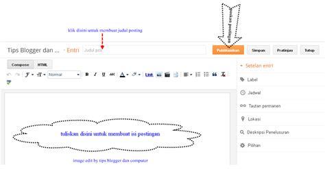 cara membuat entri blog cara membuat posting di blog baru tips blogger dan komputer