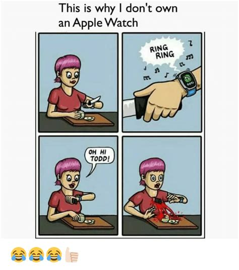Watch Meme - this is why i don t own an apple watch ring m oh hi todd
