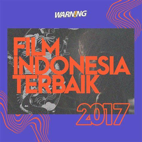 film indo jadul terbaik 10 film indonesia terbaik 2017 warning magazine