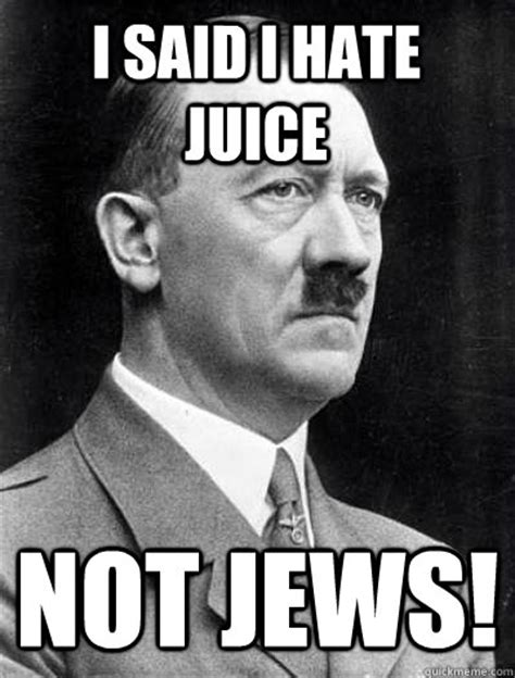 Funny Hitler Memes - i said i hate juice not jews misunderstood hitler