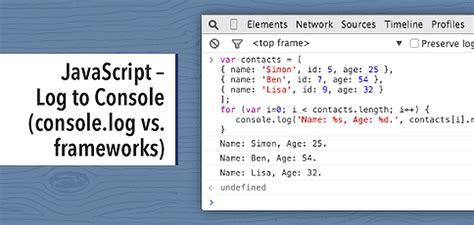 console logging javascript log to console console log vs frameworks