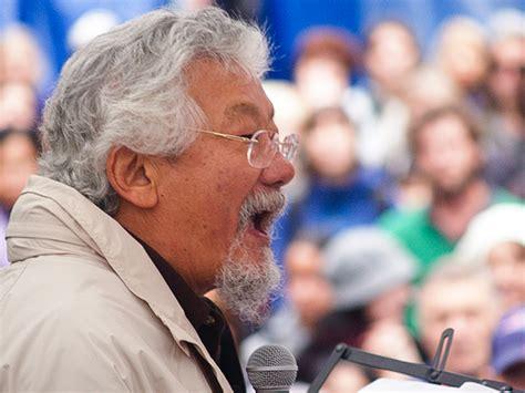 David Suzuki Environmental David Suzuki We Ve Got To Be Ready To Put Our Bodies On