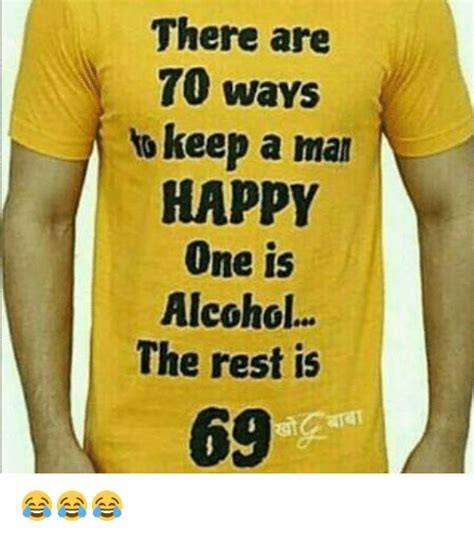 How To Keep A Man Meme - there are 70 ways to keep a man happy one is alcohol the