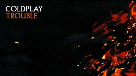 coldplay trouble lyrics image gallery coldplay trouble