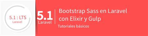 tutorial bootstrap gulp bootstrap sass en laravel con elixir y gulp styde net