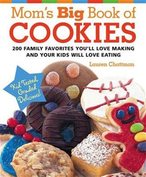 Book I Want Big Cookies by S Big Book Of Cookies 200 Family Favorites You Ll